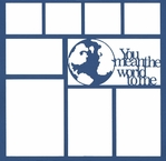 You Mean The World To Me 12 x 12 Overlay Laser Die Cut