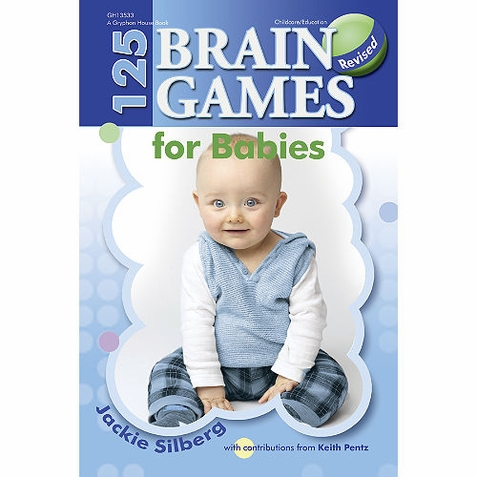 125 Brain Games for Babies, Revised - Early Childhood Resource Book
