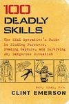 100 Deadly Skills: The SEAL Operative�s Guide to Eluding Pursuers, Evading Capture, and Surviving Any Dangerous Situation.