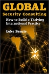 Global Security Consulting: How to Build a Thriving International Practice (Signed Edition)