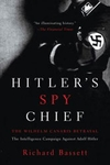 Hitler's Spy Chief: The Wilhem Canaris Betrayal  - Richard Bassett