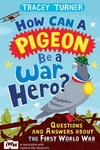 How Can a Pigeon be a War Hero? - Tracey Turner