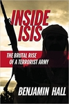 Inside ISIS: The Brutal Rise of a Terrorist Army - Benjamin Hall (Hardback)