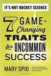 It's Not Rocket Science: 7 Game-Changing Traits for Uncommon Success (Paperback)