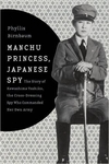 Manchu Princess, Japanese Spy: The Story of Kawashima Yoshiko, the Cross-Dressing Spy Who Commanded Her Own Army (Signed Edition)