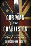 Our Man in Charleston: Britain's Secret Agent in the Civil War South (Hardback)