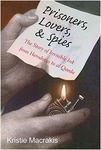 Prisoners, Lovers, & Spies: The Story of Invisible Ink From Herodotus to al-Qaeda - Kristie Macrakis (Signed Edition)