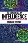 Rise and Fall of Intelligence: An International Security History - Michael Warner