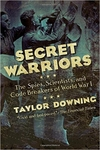 Secret Warriors: The Spies, Scientists and Code Breakers of World War I (Hardback)