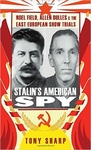 Stalin's American Spy: Noel Field, Allen Dulles and the East European Show-Trials (Hardback)