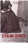 Stealing Secrets: How a Few Daring Women Deceived Generals, Impacted Battles, and altered the Course of the Civil War - H. Donald Winkler