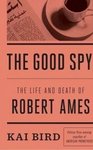 The Good Spy: The Life and Death of Robert Ames (Signed Edition)