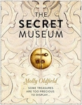 The Secret Museum: Some Treasures Are Too Precious to Display - Molly Oldfield