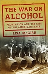 The War on Alcohol: Prohibition and the Rise of the American State (Hardback)