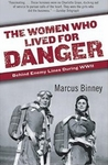 Women Who Lived For Danger: Behind Enemy Lines During WWII - Marcus Binney