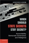 When Should State Secrets Stay Secret?: Accountability, Democratic Governance, and Intelligence (Signed Edition)