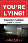 You�re Lying!: Secrets From An Expert Military Interrogator - Lena Sisco