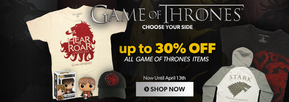 Choose your side! Up to 30% off Game of Thrones merchandise.