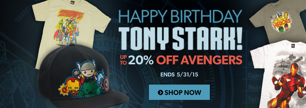 Happy birthday, Tony Stark! Save up to 20% off Iron Man and Avengers items.
