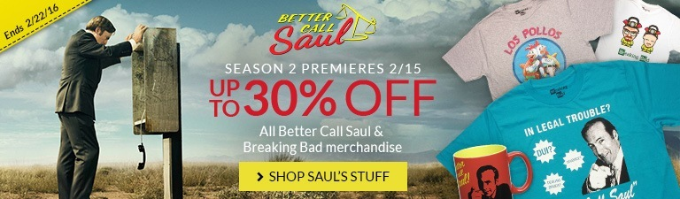 Better Call Saul returns for season 2. Get up to 30% off all regular priced Better Call Saul and Breaking Bad items!