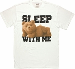 Ted Sleep With Me T Shirt