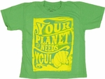 Your Planet Needs You Juvenile T Shirt