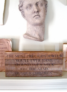 "Reclaimed Wood Wisdom ""The Most Precious Jewels You'll Ever Have Around Your Neck Are The Arms Of Your Children."""