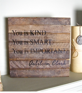 "*ONLY 1 LEFT!*  Reclaimed Wood Wisdom:  ""You Is Kind, You Is Smart, You Is Important..."""