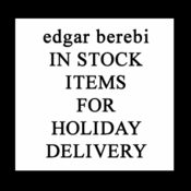 EDGAR BEREBI IN STOCK FOR HOLIDAY DELIVERY