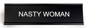 NASTY WOMAN DESK SIGN