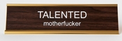 TALENTED MOTHERFUCKER DESK SIGN