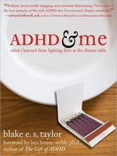 ADHD & Me: What I Learned from Lighting Fires at the Dinner Table Book