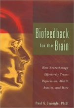 Biofeedback for the Brain: How Neurotherapy Effectively Treats Depression, ADHD, Autism, and More Book