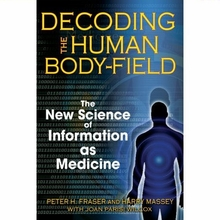 Decoding the Human Body-Field: The New Science of Information as Medicine Book