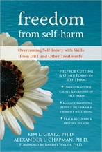 Freedom from Self-Harm: Overcoming Self-Injury with Skills from DBT and Other Treatments Book