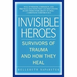 Invisible Heroes: Survivors of Trauma and How They Heal Book