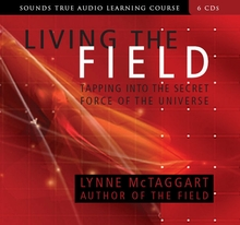 Living The Field - Tapping Into The Secret Force Of The Universe - 6 CD Set