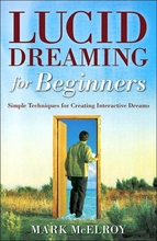 Lucid Dreaming for Beginners: Simple Techniques for Creating Interactive Dreams Book