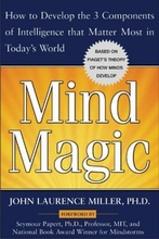 Mind Magic:  How To Develop The 3 Components Of Intelligence That Matter...In Today's World Book