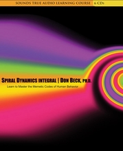 Spiral Dynamics Integral: From Awareness to Action - The Underlying Meaning of Human Behavior Is Coded into the Spiral 6 CD Set