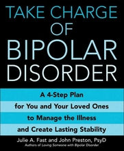 Take Charge of Bipolar Disorder: A 4-Step Plan for You and Your Loved Ones to Manage the Illness and Create Lasting Stability Book
