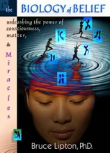 The Biology Of Belief: Unleashing The Power Of Consciousness, Matter And Miracles Book