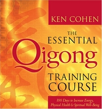 The Essential Qigong Training Course: 100 Days to Increase Energy, Physical Health & Spiritual Well-Being by Ken Cohen