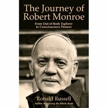 The Journey of Robert Monroe: From Out-of-Body Explorer to Consciousness Pioneer Book