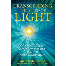Transcending the Speed of Light: Consciousness, Quantum Physics, and the Fifth Dimension Book