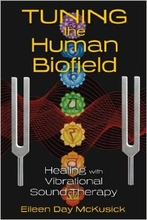 Tuning the Human Biofield: Healing with Vibrational Sound Therapy Book