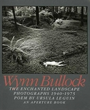 Wynn Bullock: The Enchanted Landscape