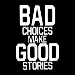 Bad Choices Make Good Stories Men's T-Shirt