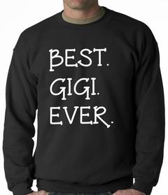 Best. Gigi. Ever. Grandma Adult Crewneck