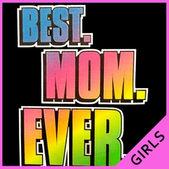 Best. Mom. Ever. Girl's T-Shirt